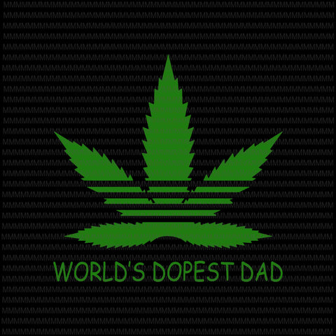 World's dopest dad svg, cannabis father's day svg, cannabis svg, funny father's day svg, father's day svg, quote father's day svg, father's day vector, father's day design