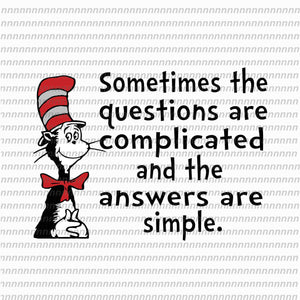 Sometimes the questions are complicated and the answers are simple, dr seuss svg,dr seuss vector, dr seuss quote, dr seuss design, Cat in the hat svg, thing 1 thing 2 thing 3, svg, png, dxf, eps file