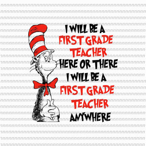 I will be a first grade teacher here or there, dr seuss png, dr seuss svg,dr seuss vector, dr seuss quote, dr seuss design, Cat in the hat svg, thing 1 thing 2 thing 3, svg, png, dxf, eps file