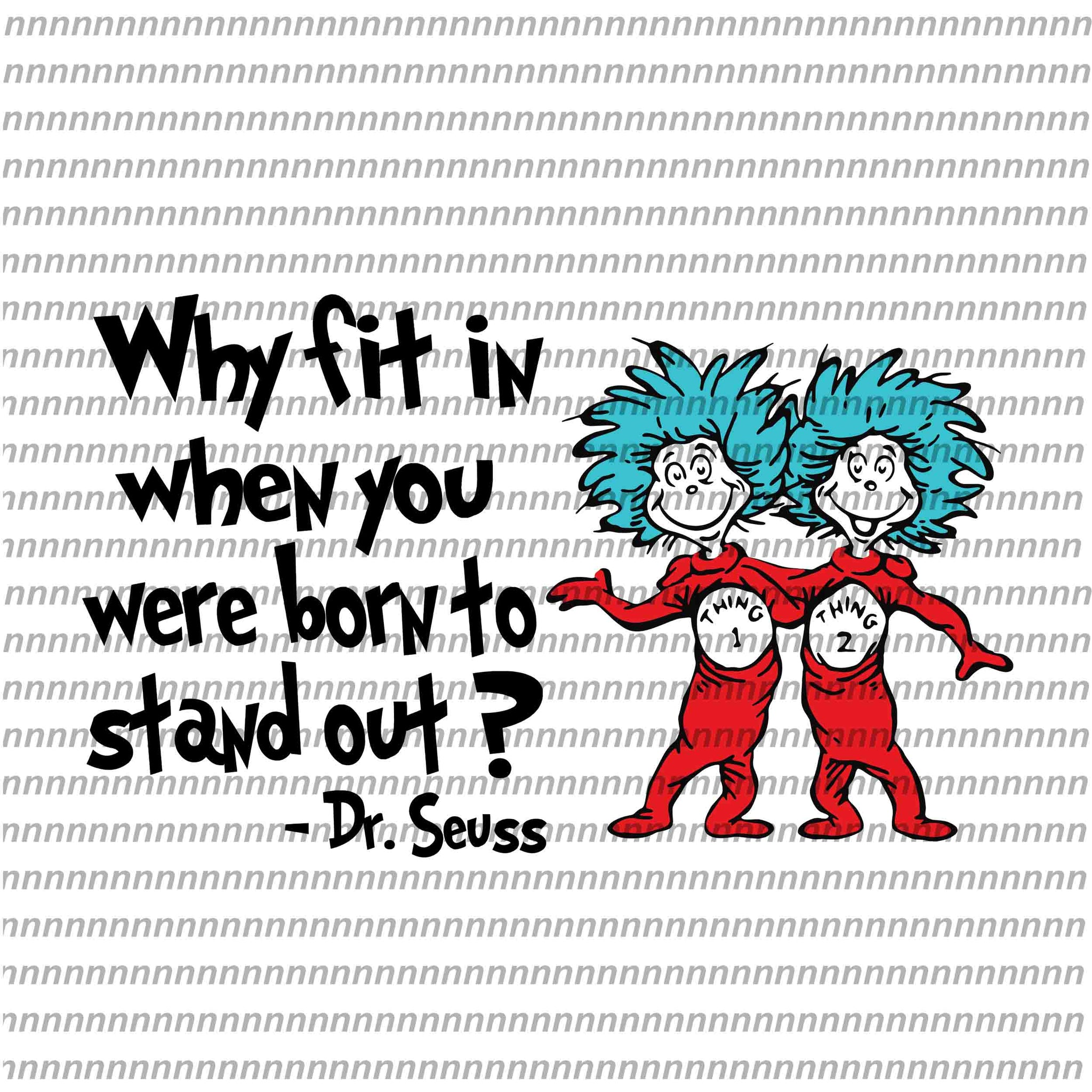 Why fin in when you were born to stand out, dr seuss svg, dr seuss quote, dr seuss design, Cat in the hat svg, thing 1 thing 2 thing 3, svg, png, dxf, eps file