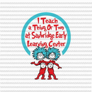 I teach a thing or two at Sanbridge early learning center, dr seuss svg,dr seuss vector, dr seuss quote, dr seuss design, Cat in the hat svg, thing 1 thing 2 thing 3, svg, png, dxf, eps file