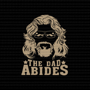 The dad Abides svg, The dad Abides, The dad Abides png, father's day svg, father day png, eps, dxf, cut file
