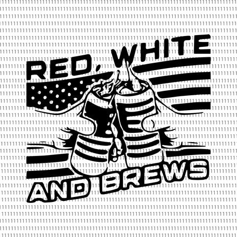 Red  White and Brews 4th of July  svg, Red  White and Brews 4th of July, Red  White  and Brews 4th of July, 4th of July svg, 4th of July