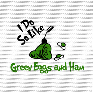 I do so like green eggs and ham, Dr Seuss svg, Dr Seuss vector,Dr Seuss quote, Dr Seuss design, Cat in the hat svg, thing 1 thing 2 thing 3, svg, png, dxf, eps file
