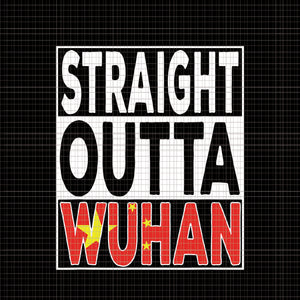 Straight outta wuhan svg, straight outta wuhan png, straight outta wuhan hubei china tourist souvenir item, straight outta wuhan, hubei china tourist souvenir item