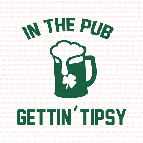 In the pub gettin tipsy st patricks day svg, in the pub gettin tipsy st patricks day, st patricks day svg, in the pub gettin tipsy, patrick day