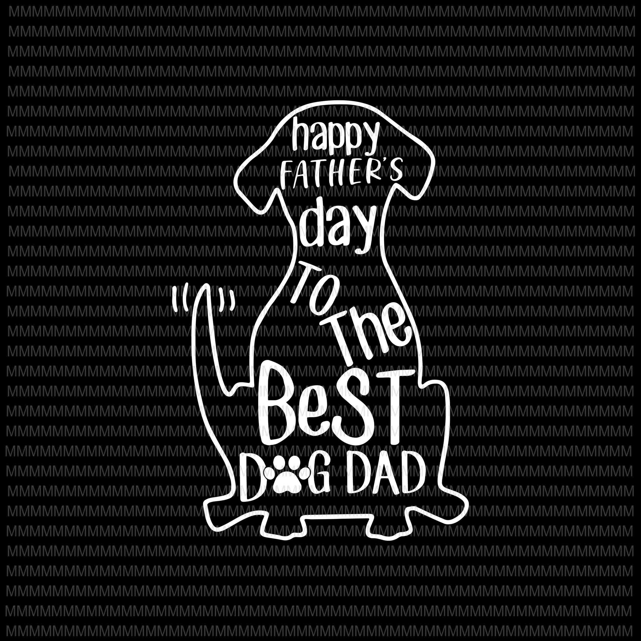 Happy Father's day to the best dog dad svg, Father's day svg, Father's day vector, Dog Dad svg, Dog dad vector, svg, png, dxf, eps, ai file