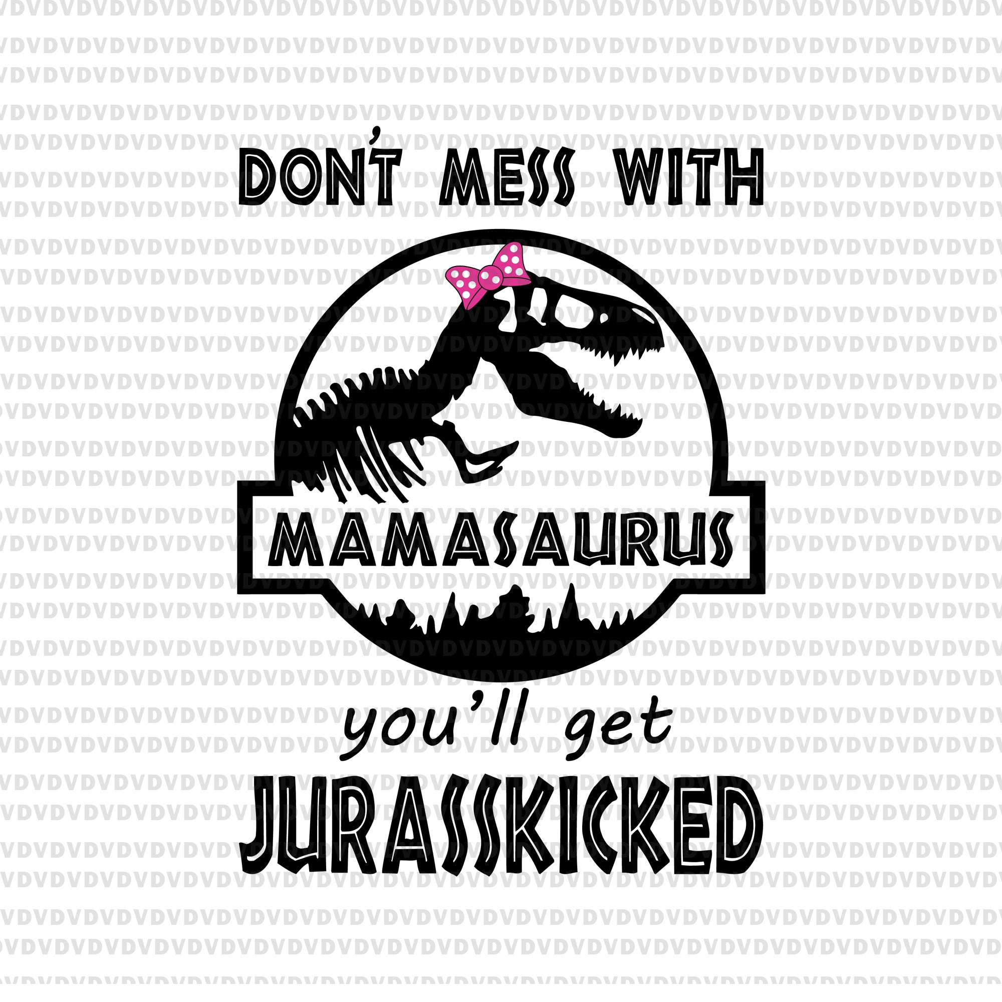 Don't mess with mamasaurus you'll get jurasskicked svg, mamasaurus svg, mother's day svg, mother day, mom svg, png, eps, dxf file
