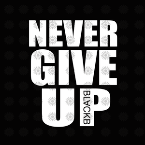 Never give up black svg, Never give up, Never give up  svg, funny quotes svg, eps, dxf, png file