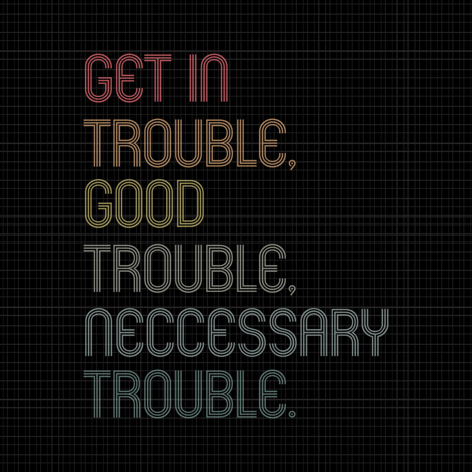 Good trouble svg, good trouble, get in trouble svg, get in trouble, get in good necessary trouble social justice svg, get in good necessary trouble social justice