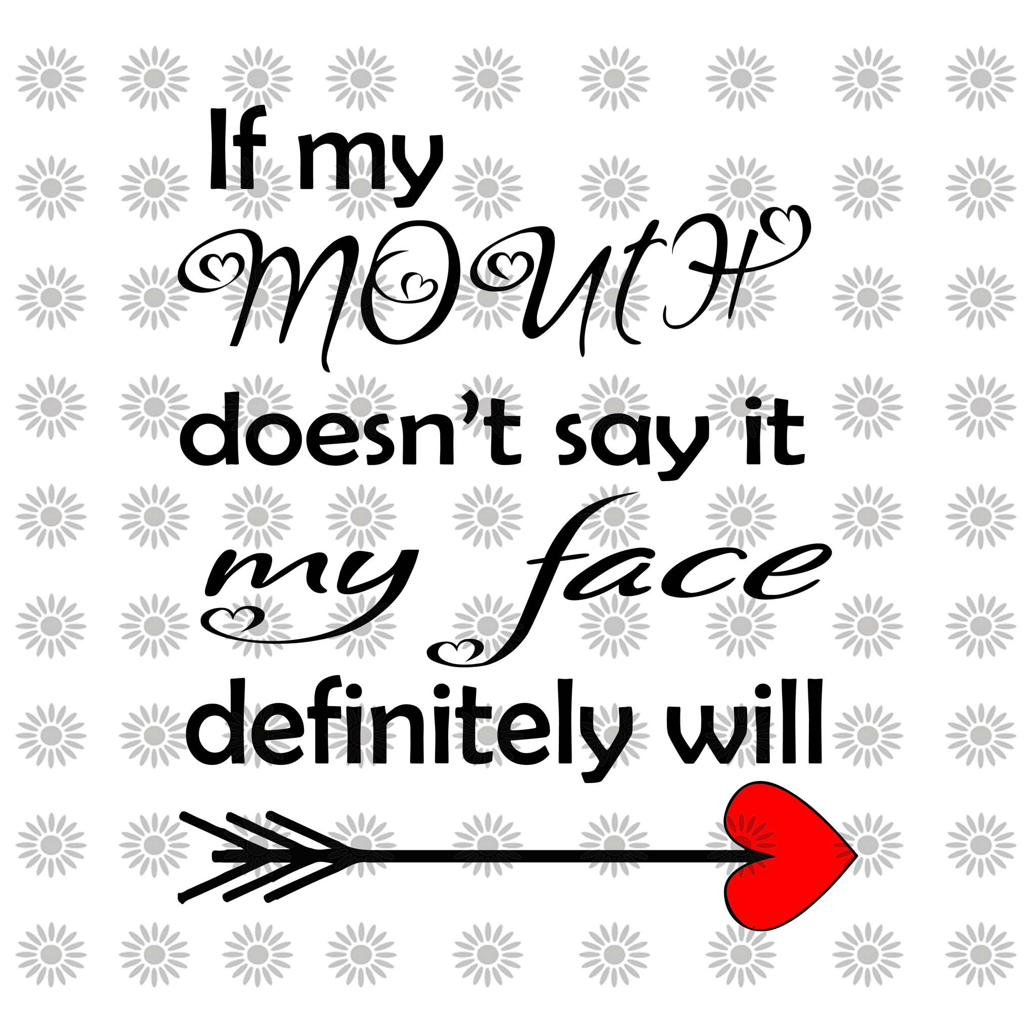 If my mouth doesn't say it my face definitely will svg, If my mouth doesn't say it my face definitely will, funny quotes svg, png, eps, dxf file