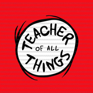 Teacher of all things svg, dr seuss svg,dr seuss vector, dr seuss quote, dr seuss design, Cat in the hat svg, thing 1 thing 2 thing 3, svg, png, dxf, eps file