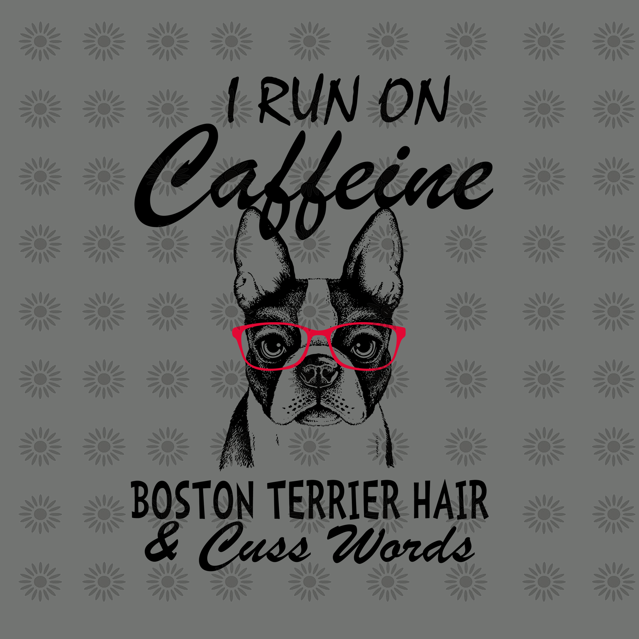 I Run On Caffeine boston terrier hair & cuss words svg, I Run On Caffeine boston terrier & cuss words, boston terrier svg, dog svg, eps, dxf, png file