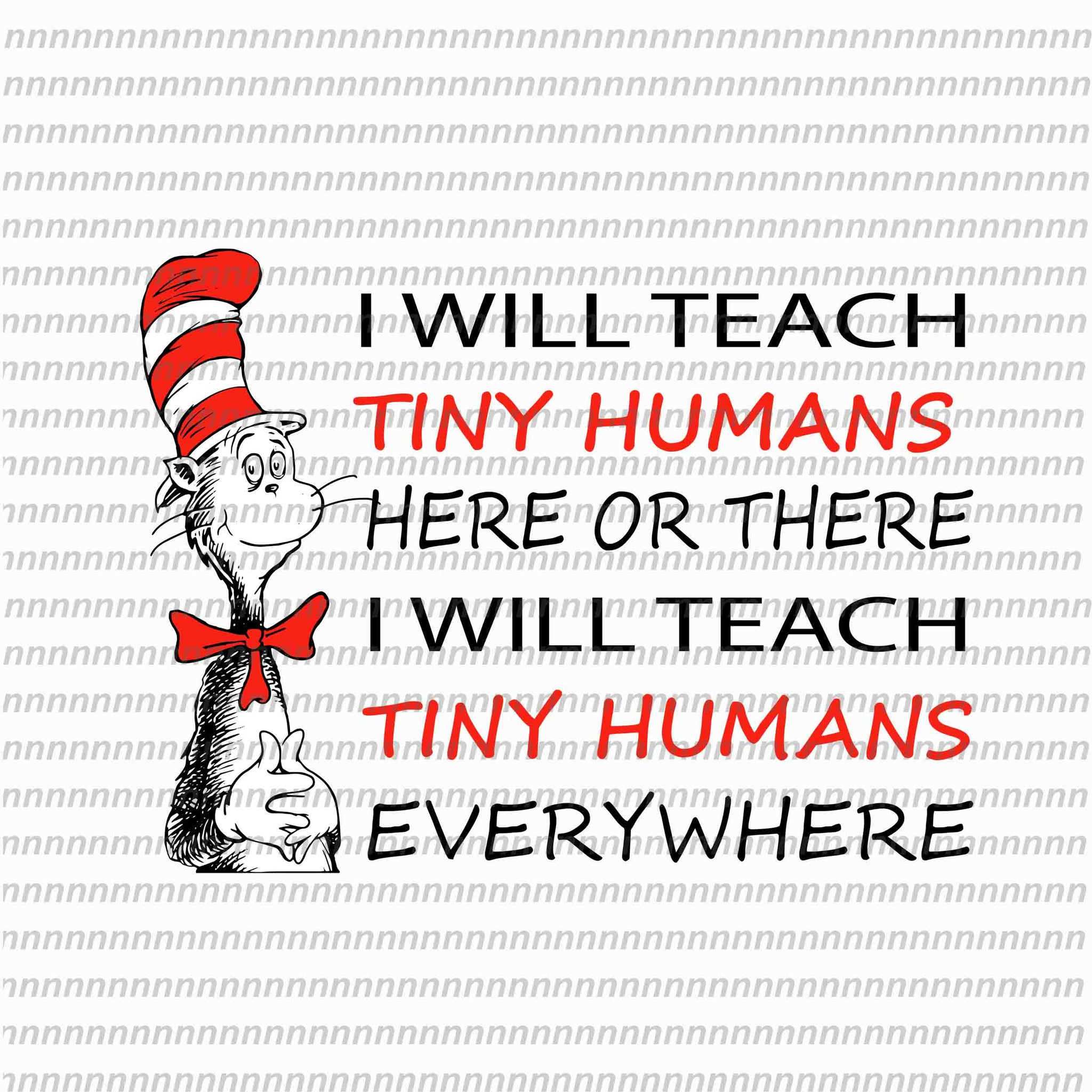 I will teach tiny humans here or there , dr seuss svg,dr seuss vector, dr seuss quote, dr seuss design, Cat in the hat svg, thing 1 thing 2 thing 3, svg, png, dxf, eps file