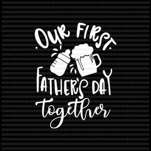 Our First Fathers Day Together Svg, Png, Jpg, Dxf, Father Son Shirts Svg, Daddy and Me Svg, First Father's Day Svg, Silhouette , Cricut Cut