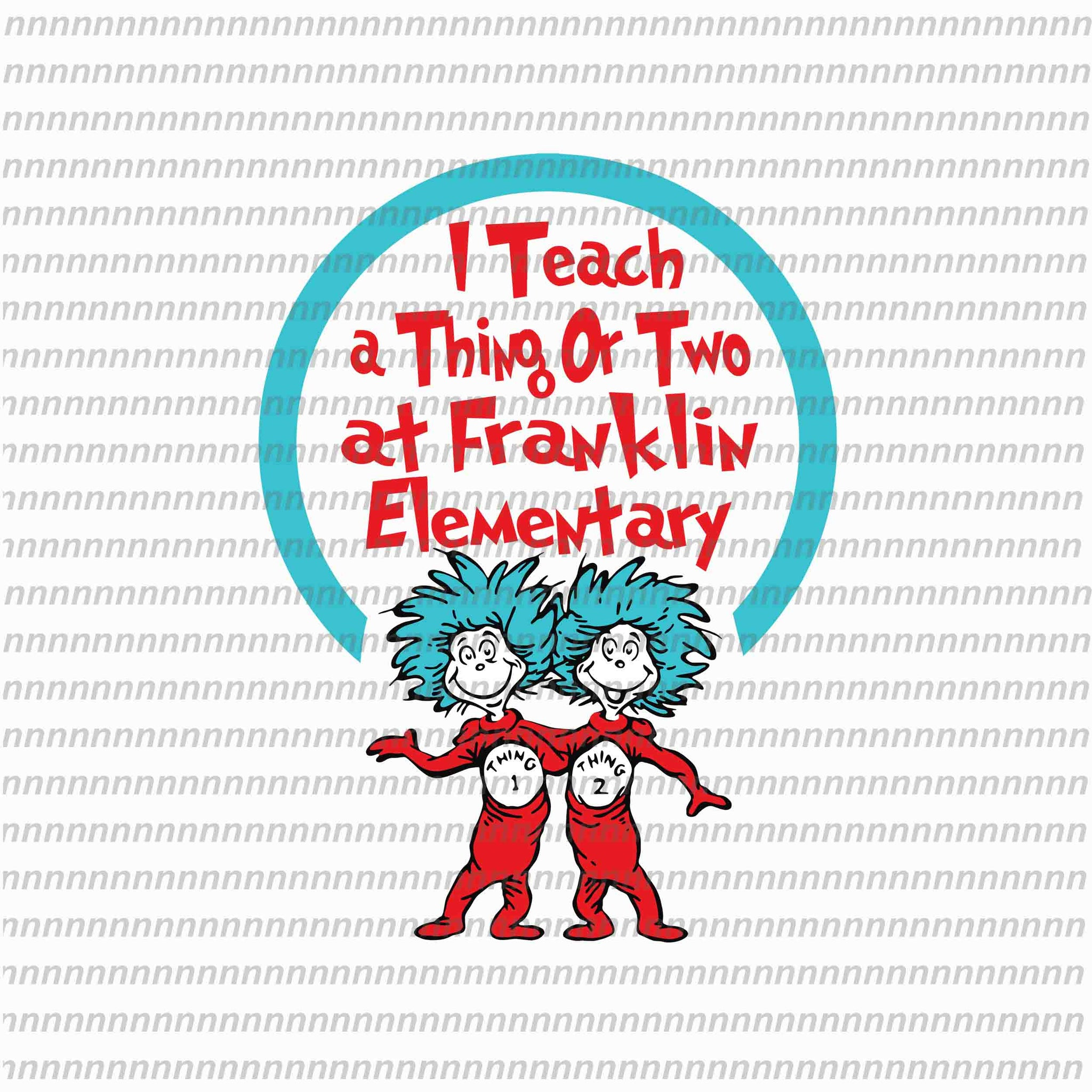 I teach a thing or two at Flankin elementary, dr seuss svg, dr seuss quote, dr seuss design, Cat in the hat svg, thing 1 thing 2 thing 3, svg, png, dxf, eps file