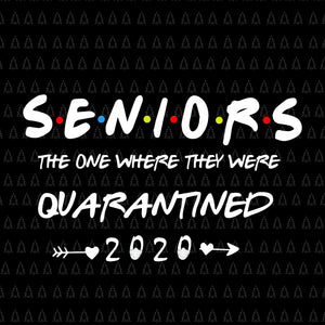 Senior 2020 shit gettin real, Seniors The One Where They Were Quarantined 2020, Senior 2020 svg, Senior 2020, Senior 2020 vector