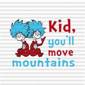 Kid you'll move mountains, dr seuss png, dr seuss svg,dr seuss vector, dr seuss quote, dr seuss design, Cat in the hat svg, thing 1 thing 2 thing 3, svg, png, dxf, eps file