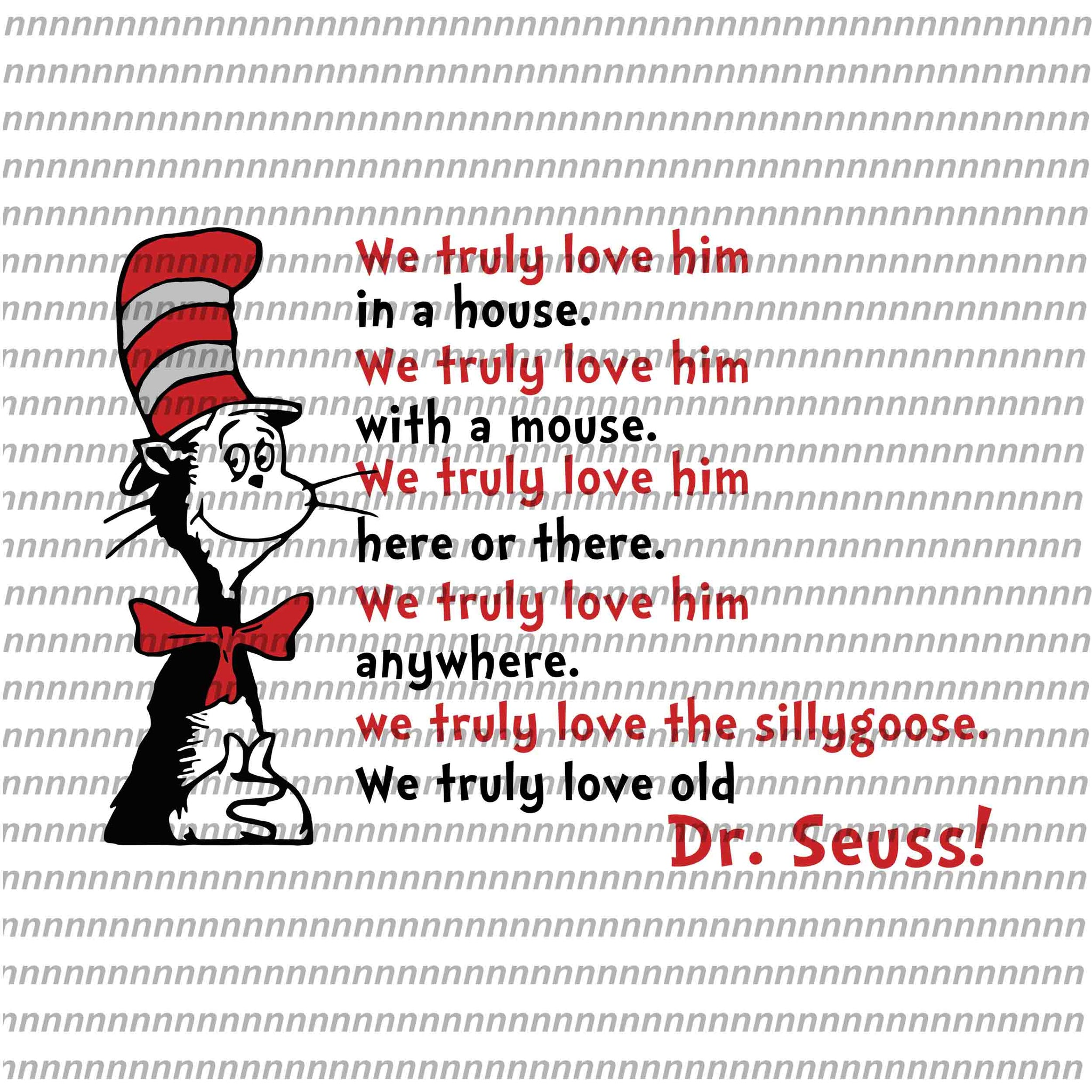 We truly love him in a house, dr seuss svg, dr seuss quote, dr seuss design, Cat in the hat svg, thing 1 thing 2 thing 3, svg, png, dxf, eps file