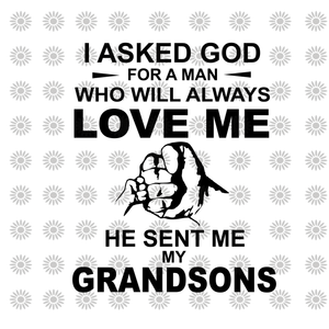 I asked gold for a woman who will always love me he sent me my grandsons svg, I asked gold for a woman who will always love me he sent me my grandsons, grandsons svg, funny quotes svg, eps, dxf, png file
