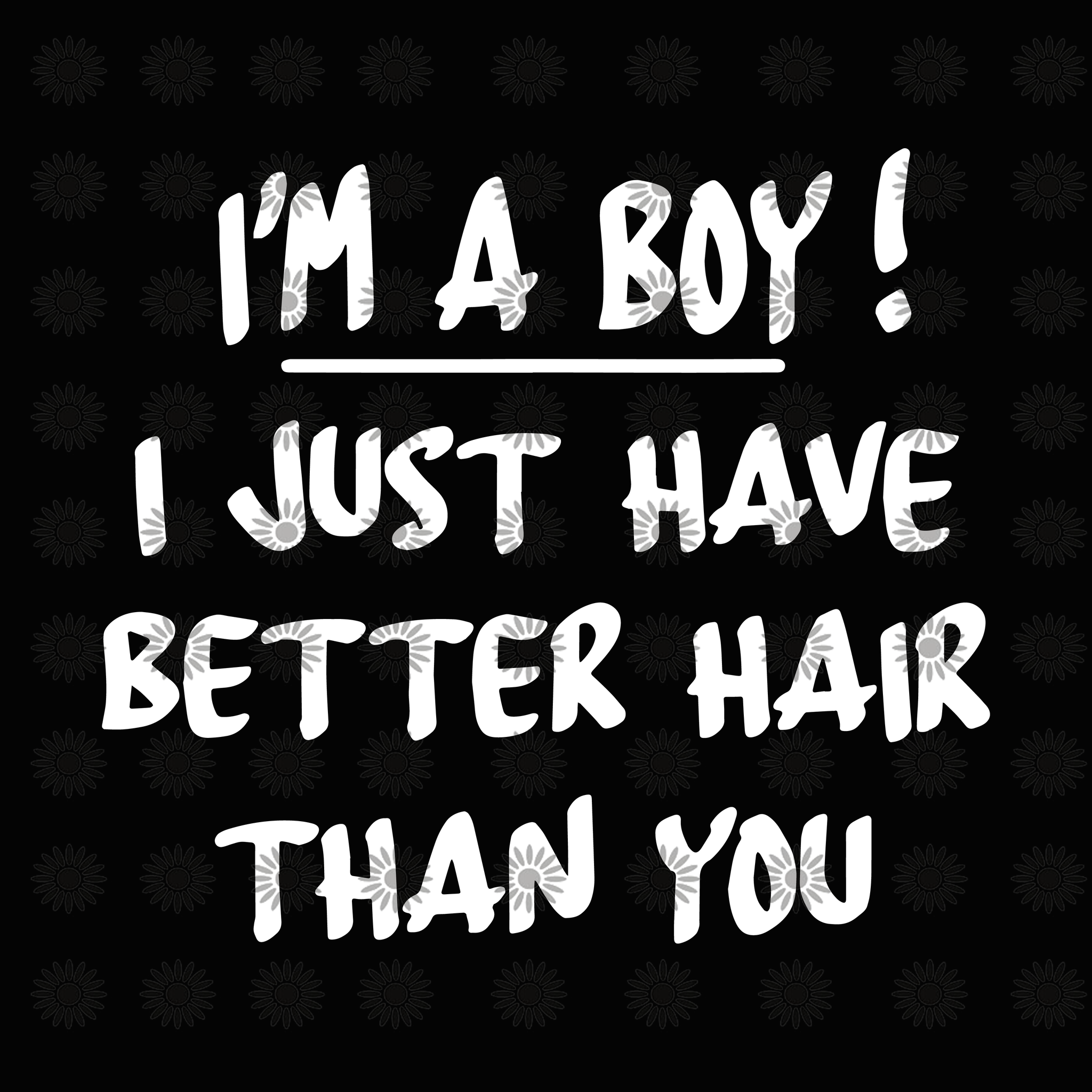 I'm a boy I just have better hair than you svg, I'm a boy I just have better hair than you, funny quotes, svg, png, eps, dxf file