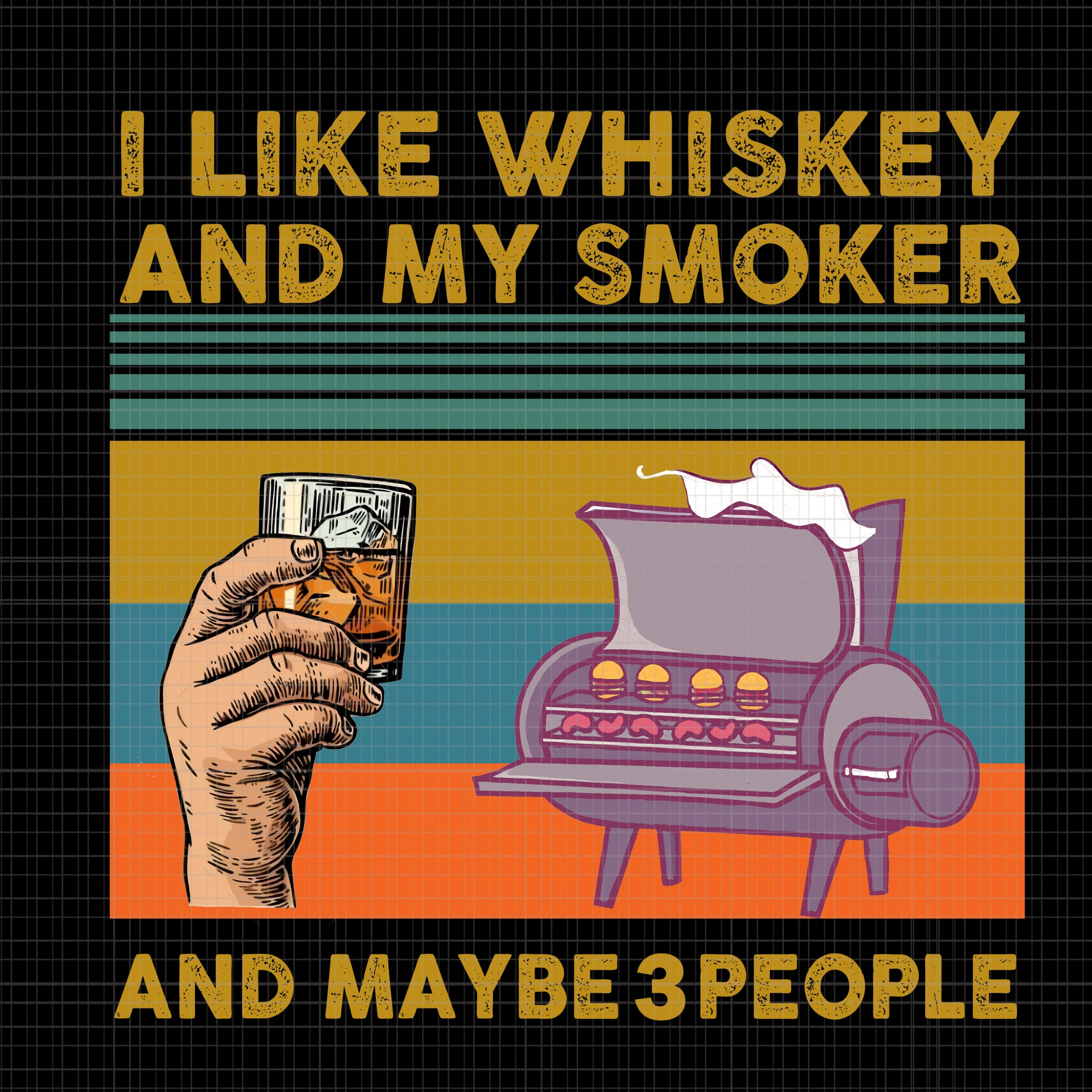 I like whiskey and my smoker and maybe 3 people png, I like whiskey and my smoker and maybe 3 people, I like whiskey and my smoker and maybe 3 people  vector, I like whiskey and my smoker and maybe 3 people  png