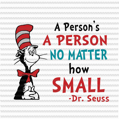 A person no matter how small, dr seuss svg, dr seuss quote, dr seuss design, Cat in the hat svg, thing 1 thing 2 thing 3, svg, png, dxf, eps file