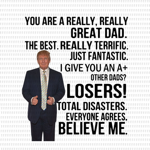 You are a really great dad PNG, you are a really great dad, you are a really great dad trump svg, trump svg, trump, dad trump svg, dad trump, father day svg, father day
