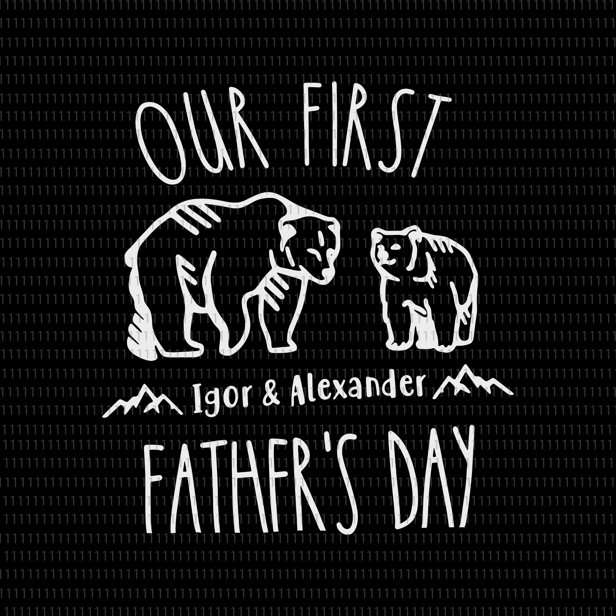 Our first  I got  & alexander father's day svg, Our first  I got  & alexander father's day, father's day svg, father day png, father day, bear svg, father svg, daddy