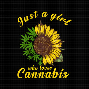 Just a girl who loevs cannabis sunflower weed png,just a girl who loevs cannabis sunflower weed design,just a girl who loevs cannabis sunflower weed