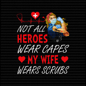 Copy of Nurse vector, Not All Heroes Wear Capes My Daughter My Daughter Wears Scrubs, Png, Jpg, Vector print ready t shirt design