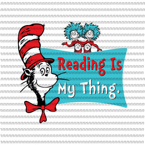 Reading is my thing, dr seuss svg, dr seuss quote, dr seuss design, Cat in the hat svg, thing 1 thing 2 thing 3, svg, png, dxf, eps file
