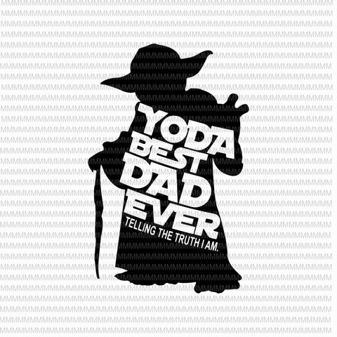 Yoda best dad ever svg, telling the truth i am svg, father's day svg, youda best dad svg, yoda father's day svg