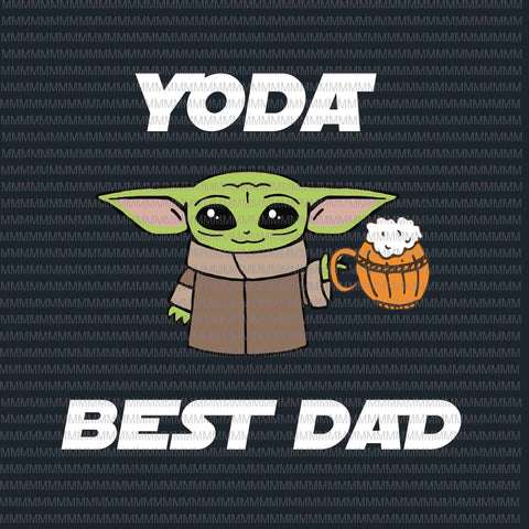 Yoda best dad svg, baby yoda father's day svg, yoda best dad beer, baby yoda beer, father's day design, father's day vector