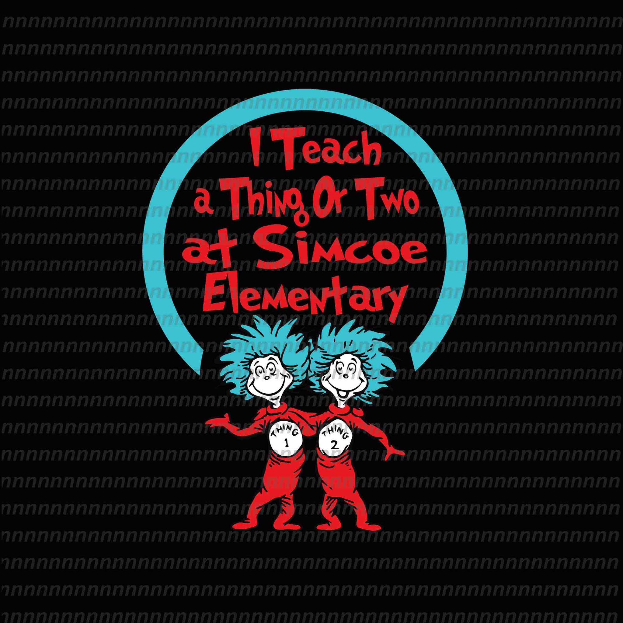 I teach a thing or two at Simcoe Elementary, dr seuss svg, dr seuss vector, dr seuss quote, dr seuss design, Cat in the hat svg, thing 1 thing 2 thing 3, svg, png, dxf, eps file