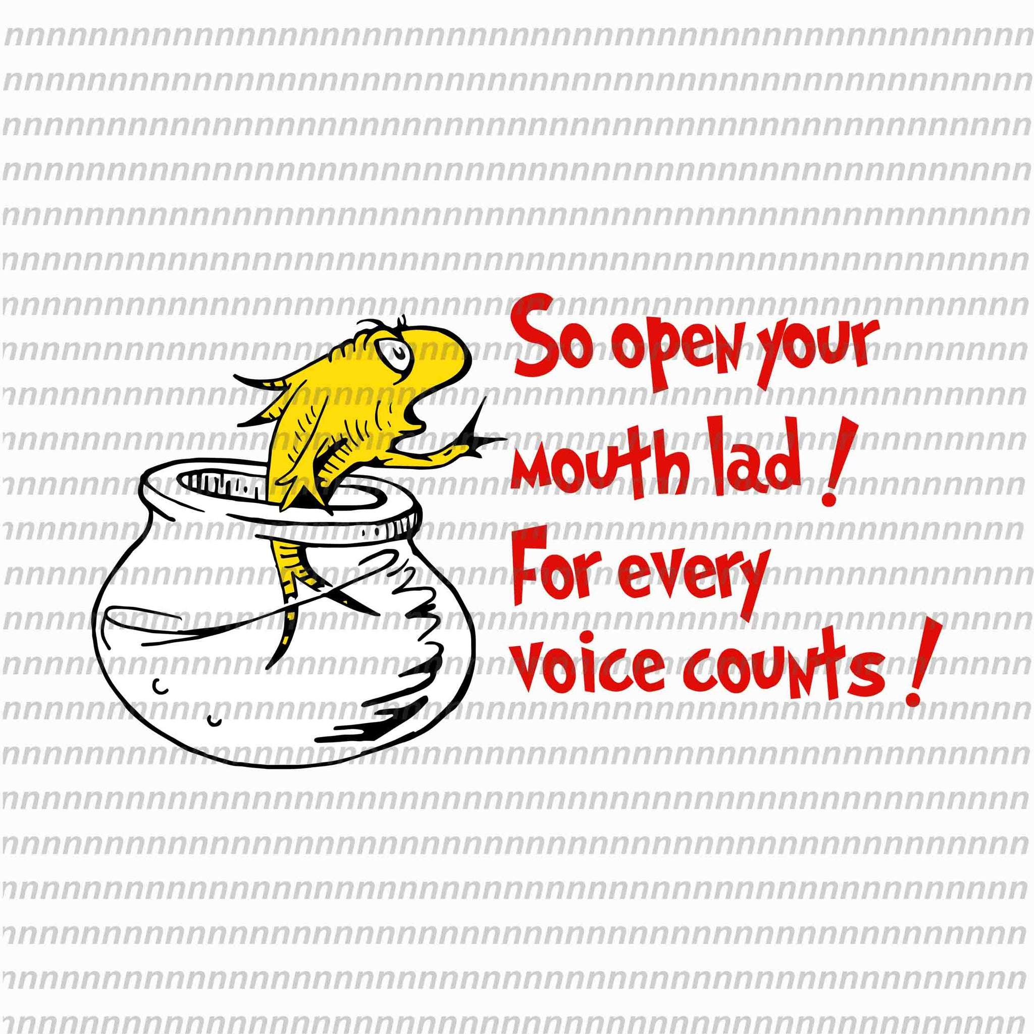 So open your mouth lad for every voice counts, dr seuss svg,dr seuss vector, dr seuss quote, dr seuss design, Cat in the hat svg, thing 1 thing 2 thing 3, svg, png, dxf, eps file