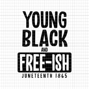Young black and free-ish juneteenth 1865, Juneteenth 1865, Juneteenth 1865 svg,  juneteenth svg,  black history svg,  african american svg,  juneteenth