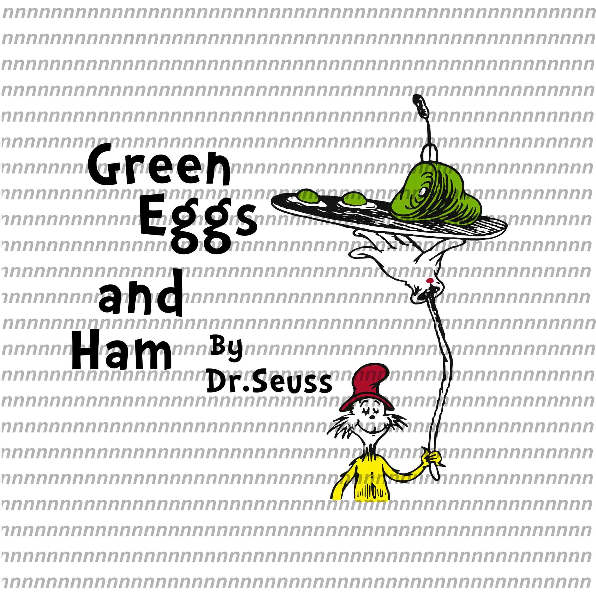Green eggs and ham by dr.seuss,Dr Seuss svg, Dr Seuss vector,Dr Seuss quote, Dr Seuss design, Cat in the hat svg, thing 1 thing 2 thing 3, svg, png, dxf, eps file
