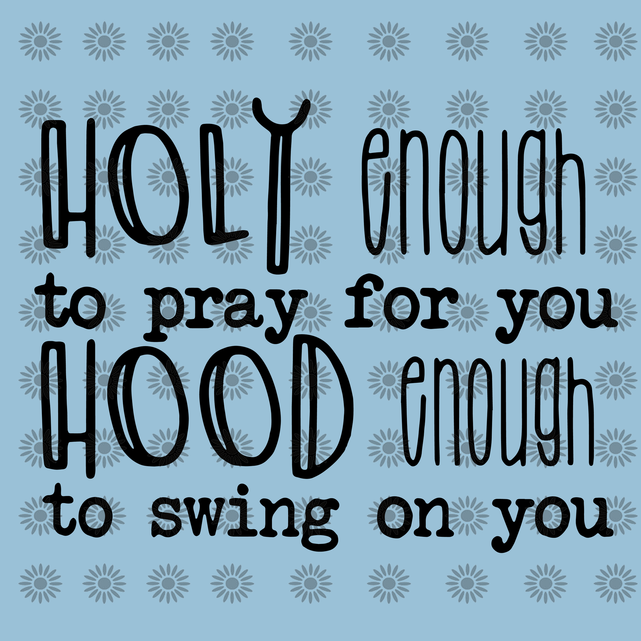 Holy enough to pray for you hood enough to swing on you svg, Holy enough to pray for you hood enough to swing on you, funny quotes svg, png, eps, dxf file