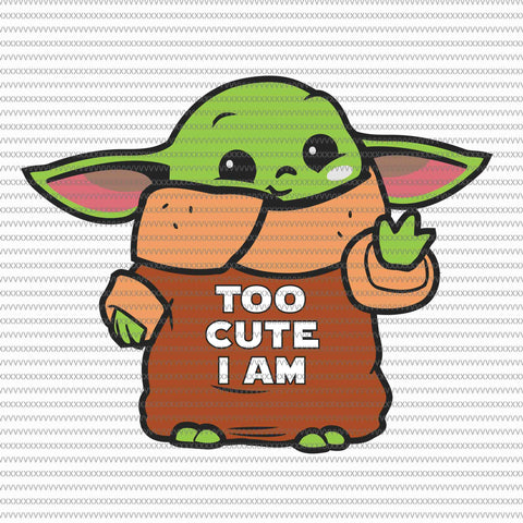 Too cute i am, Baby yoda svg, baby yoda vector, baby yoda digital file, star wars svg, star wars vector, The Mandalorian the child svg
