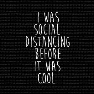 I was social distancing before it was cool svg, i was social distancing before it was cool png, eps, dxf, svg file