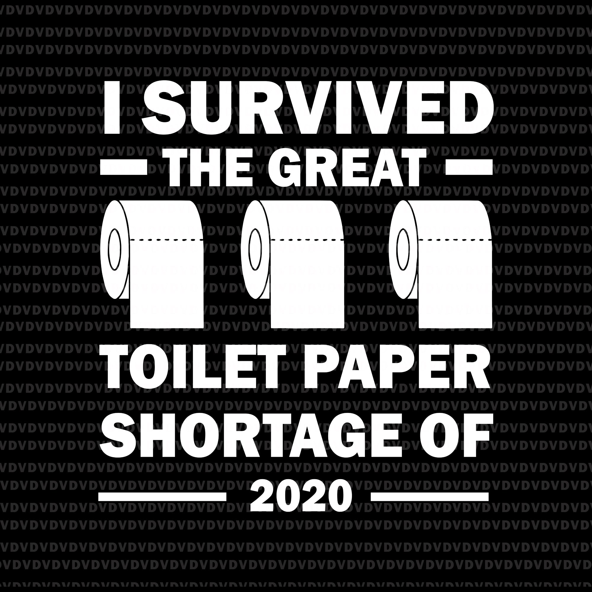 I survived the great toilet paper shortage of 2020 svg, i survived the great toilet paper shortage of 2020 png, i survived the great toilet paper shortage of 2020