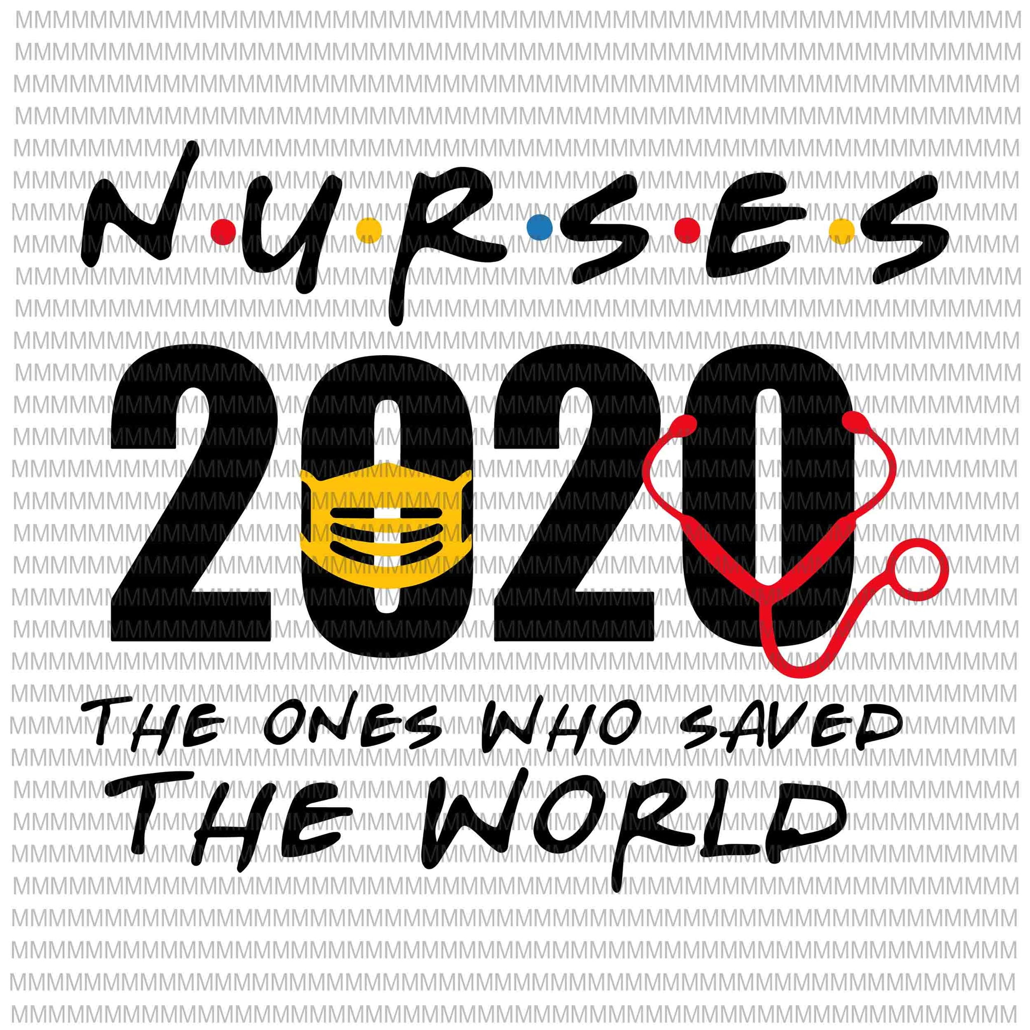 Nurses 2020 The Ones Who Saved The World svg, Nurses Hero svg, Nurses svg, Nurses vector, svg, png, dxf, eps, ai file ready made tshirt design