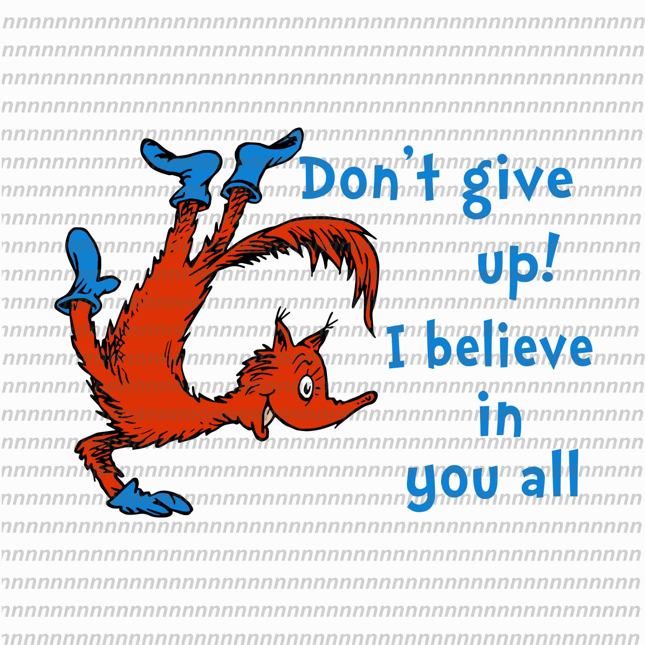 Don't give up i believe in you all, dr seuss svg,dr seuss vector, dr seuss quote, dr seuss design, Cat in the hat svg, thing 1 thing 2 thing 3, svg, png, dxf, eps file