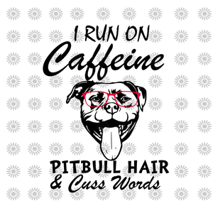 I Run On Caffeine pitbull hair & cuss words svg, I Run On Caffeine pitbull hair & cuss words, pitbull  svg, dog svg, eps, dxf, png file