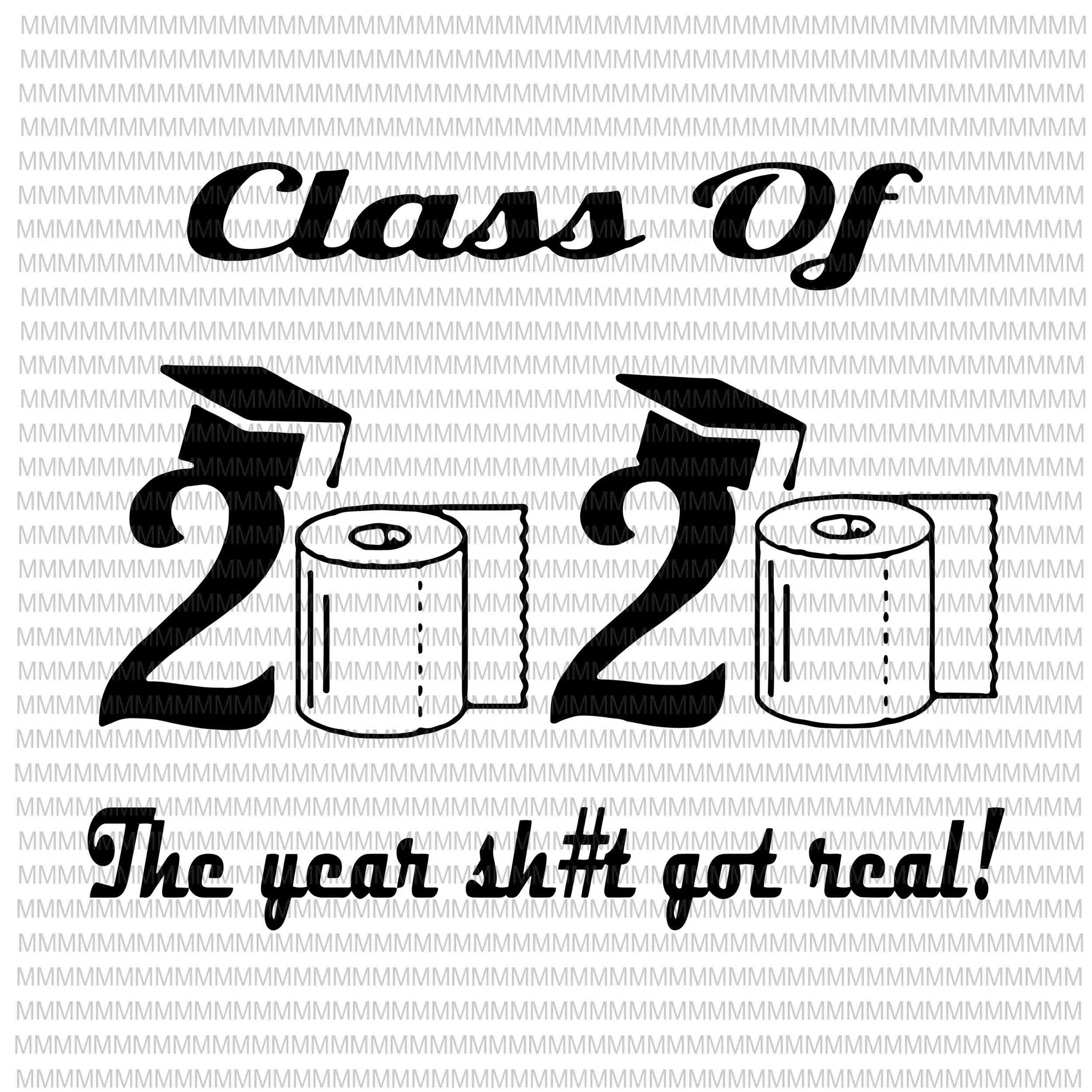 Class of 2020 The Year When Shit Got Real, Graduation svg, funny Graduation quote