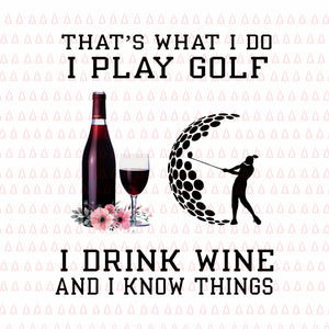 That's what i do i play golf i drink wine and i know things png, That's what i do i play golf i drink wine and i know things