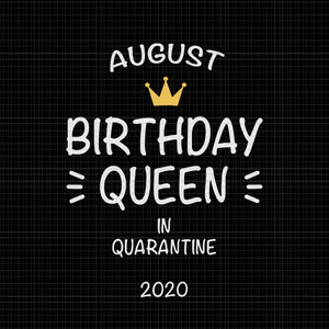 August birthday queen in quarantine 2020 svg, August birthday queen in quarantine 2020, August birthday svg, August birthday, August svg, birthday svg, png, eps, dxf file