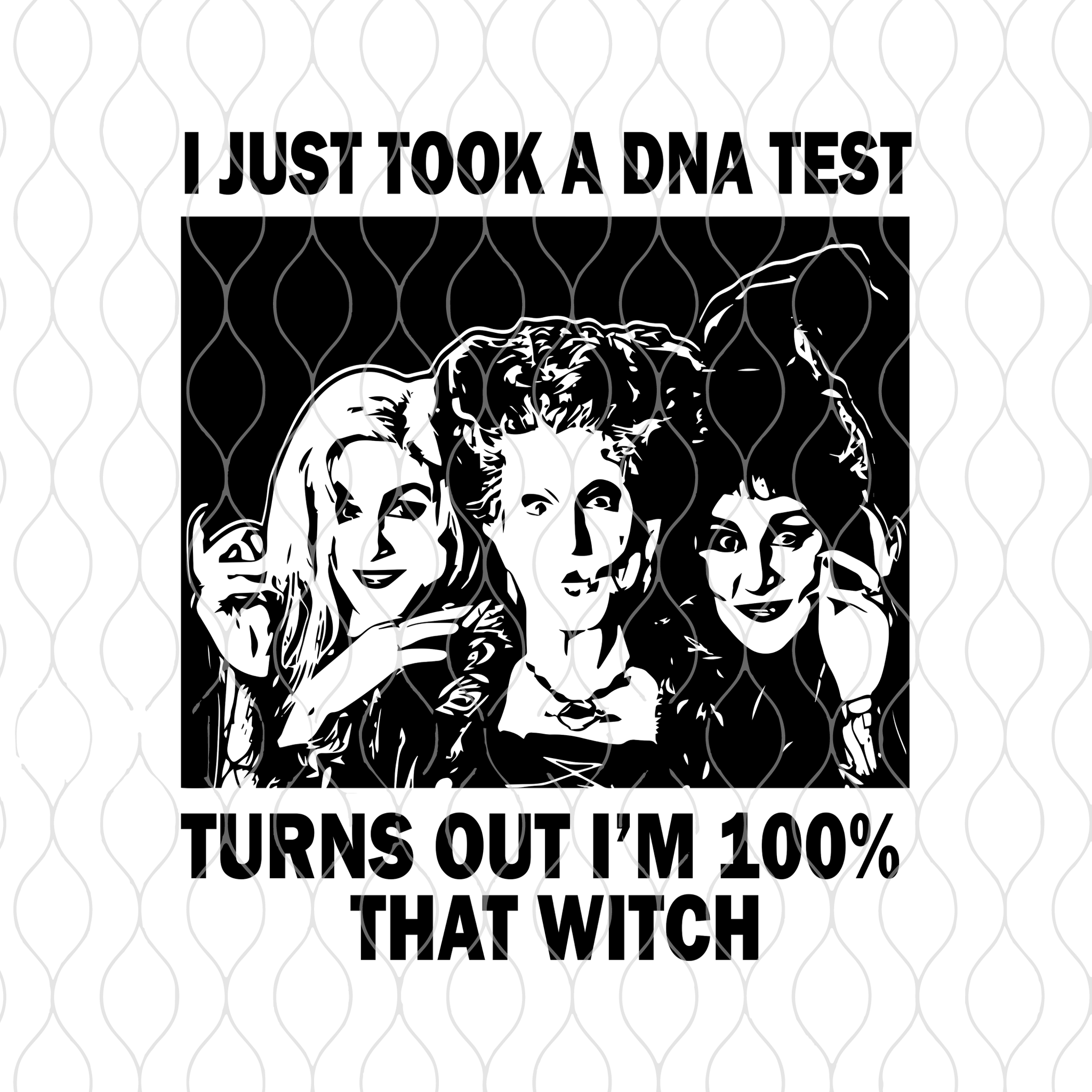 I just took a dna test turns out i'm 100% that witch,Hocus Pocus svg,100 that witch svg,Halloween Sanderson Sisters svg,eps,dxf,png