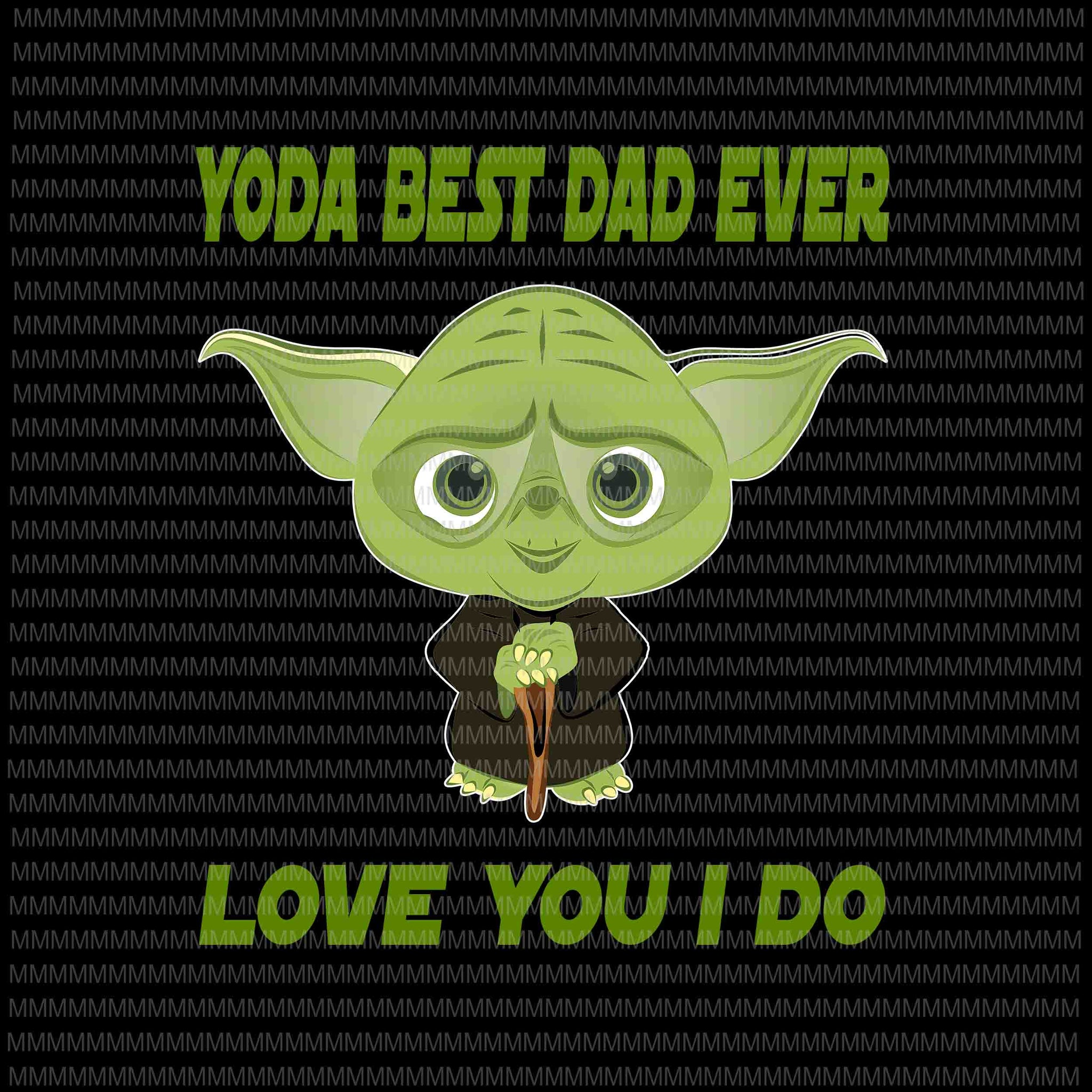 Yoda Best Dad Ever, Love You I Do png, Father's day vector, Yoda Father's day vector, Father's day png, Father's day design, jpg  t shirt design for purchase